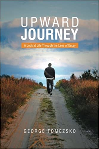 Upward Journey A Look At Life Through The Lens Of Essay George  Upward Journey A Look At Life Through The Lens Of Essay George Tomezsko   Amazoncom Books Persuasive Essay Examples High School also Thesis Statement In An Essay  Affordable Business Grant Writing Services