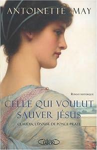 Celle qui voulut sauver Jésus par Antoinette May