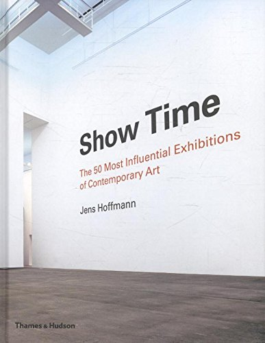 Download Show Time: 50 Most Influential Exhibitions in Contemporary Art: 50 Most Influential Exhibitions of Contemporary Art ebook