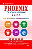 Phoenix Travel Guide 2020: Shops, Arts, Entertainment and Good Places to Drink and Eat in Phoenix, Arizona (Travel Guide 2020)