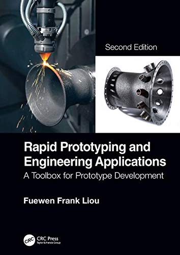 Rapid Prototyping and Engineering Applications: A Toolbox for Prototype Development, Second Edition