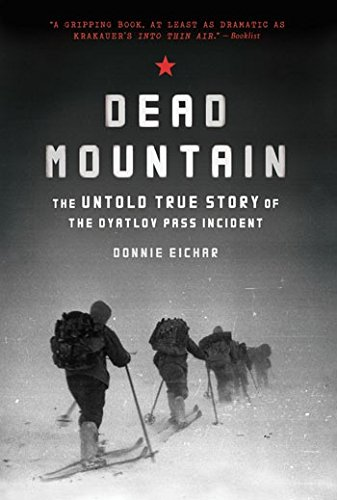 Dead Mountain: The Untold True Story of the Dyatlov Pass Incident (Historical Nonfiction Bestseller, True Story Book of Survival)