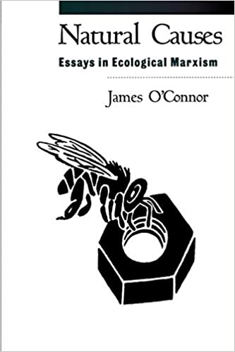 natural causes essays in ecological marxism james o connor natural causes essays in ecological marxism 1st edition