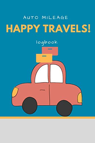 Happy Travels: Mileage Log Book, Record Book for Cars, Tracking your Daily Miles, Gas Expense for Business and Tax Savings, Gas Mileage Tracker Notebook, Vehicle Journal (Mileage Tracker Notebook)