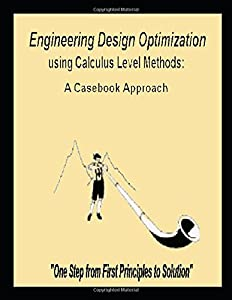 Engineering Design Optimization using Calculus Level Methods: A Casebook Approach: Math Modeling, Simulation, & Optimization