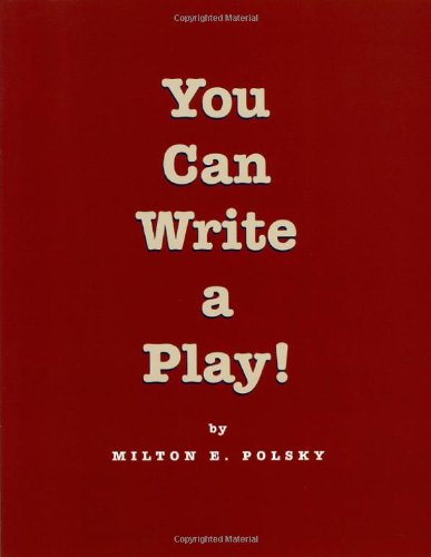 You Can Write A Play! (Applause Books)