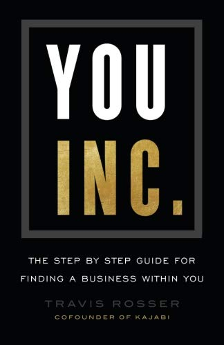 You, Inc.: The Step by Step Guide for Finding a Business Within You by Travis Rosser
