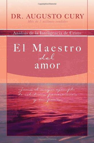 El Maestro del amor: Jesus, el ejemplo mas grande de sabiduria, perseverancia y compasion (Analisis de la Inteligencia d