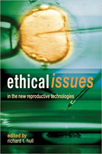 Book Ethical Issues In The New Reproductive Technologies 2nd Edition by Richard T Hull (2005)
