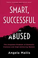 Smart, Successful, and Abused: The Unspoken Problem of Domestic Violence and High-Achieving Women