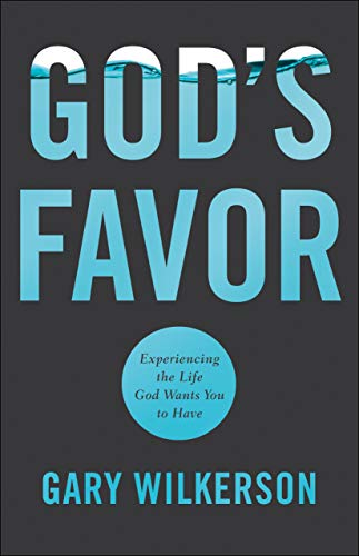 God's Favor: Experiencing the Life God Wants You to