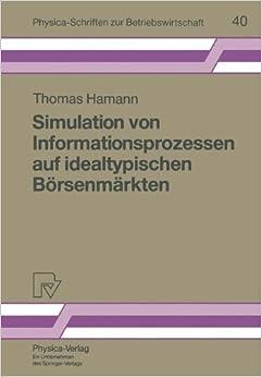 Simulation von Informationsprozessen auf idealtypischen Börsenmärkten (Physica-Schriften zur Betriebswirtschaft) (German Edition)