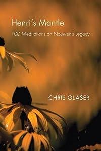 Henri's Mantle: 100 Meditations on Nouwen's Legacy