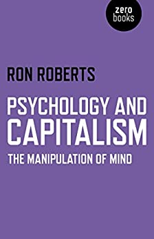 Psychology and Capitalism: The Manipulation of Mind by [Roberts, Ron]