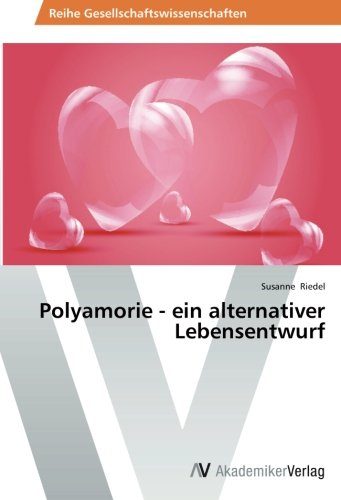 Polyamorie - ein alternativer Lebensentwurf (German Edition)