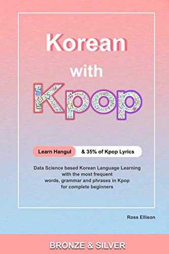 Korean With Kpop: A Complete Beginners Guide to Learning Korean With Kpop backed by Data Science