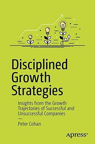 Disciplined Growth Strategies: Insights from the Growth Trajectories of Successful and Unsuccessful Companies by Apress (Image #2)