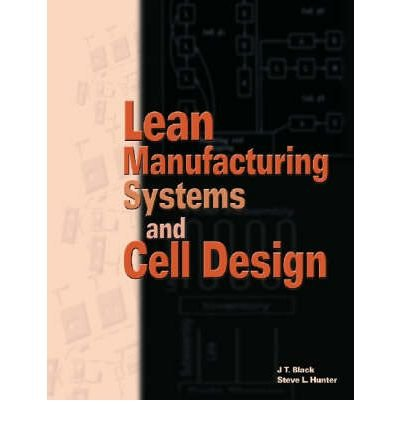 [(Lean Manufacturing Systems and Cell Design )] [Author: J.T. Black and Steve L. Hunter] [May-2003] pdf