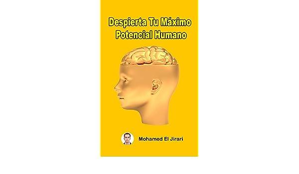 Amazon.com: Despierta Tu Máximo Potencial Humano : Logra tu máximo potencial y alcanzar tus sueños (Spanish Edition) eBook: Mohamed El Jirari: Kindle Store