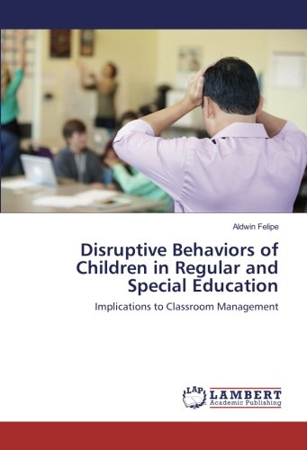 Disruptive Behaviors of Children in Regular and Special Education: Implications to Classroom Management pdf epub