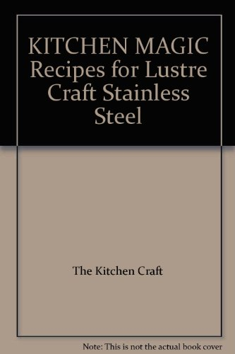KITCHEN MAGIC Recipes for Lustre Craft Stainless Steel