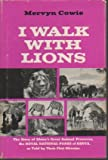 img - for I Walk with Lions: The Story of Africa's Great Animal Preserves, the Royal National Parks of Kenya, as Told by Their First Director book / textbook / text book
