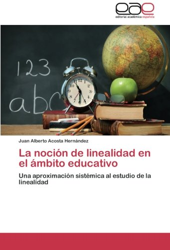 La noción de linealidad en el ámbito educativo Una aproximación sistémica al estudio de la linealidad  [Acosta Hernández, Juan Alberto] (Tapa Blanda)