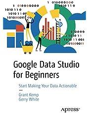 Google Data Studio for Beginners: Start Making Your Data Actionable