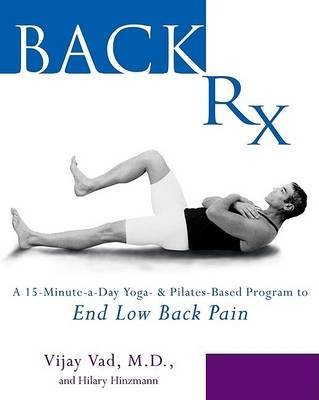 Back Rx : A Fifteen-Minute-a-Day Yoga-and Pilates-Based Program to End Low Back Pain Forever(Hardback) - 2004 Edition