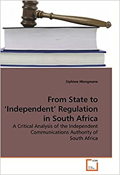 From State to ?Independent? Regulation in South Africa: A Critical Analysis of the Independent Communications Authority of South Africa