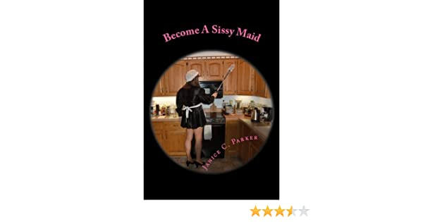 Become a sissy maid kindle edition by janice c parker literature become a sissy maid kindle edition by janice c parker literature fiction kindle ebooks amazon fandeluxe Choice Image