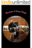 Become A Sissy Maid (English Edition)