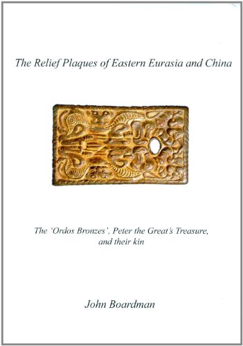 The Relief Plaques of Eastern Eurasia and China: The 'Ordos Bronzes,' Peter the Great's Treasure, and their Kin (Beazley Archive: Studies in Gems and Jewellery) (Relief Plaques)