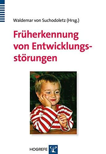 Früherkennung von Entwicklungsstörungen: Frühdiagnostik bei motorischen, kognitiven, sensorischen, emotionalen und sozialen Entwicklungsauffälligkeiten