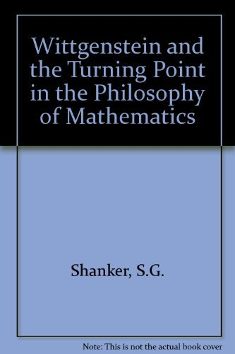 Wittgenstein and the Turning Point in the Philosophy of Mathematics by Stuart Shanker (1987-02-02)