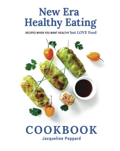 New Era Healthy Eating Cookbook: recipes when you want healthy but LOVE food