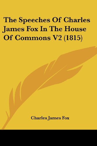 The Speeches Of Charles James Fox In The House Of Commons V2 - Fox Print V2