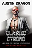 Classic Cyborg: Liquid Cool: The Cyberpunk Detective Series (From the Crazy Maniac Files Book 1)