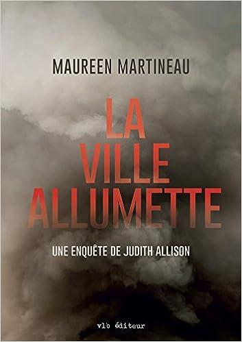 La Ville Allumette : une Enquete de Judith Allison - Maureen Martineau