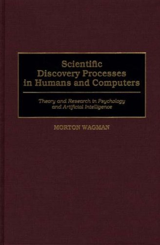 Scientific Discovery Processes in Humans and Computers: Theory and Research in Psychology and Artificial Intelligence