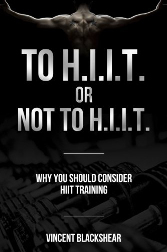 To H.I.I.T. or Not to H.I.I.T.: Why You Should Consider H.I.I.T. Training