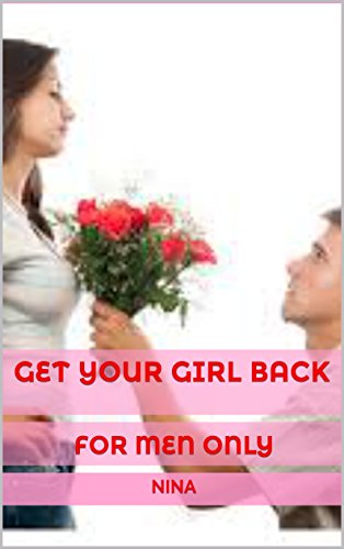 Get Your Girl Back: FOR MEN ONLY
