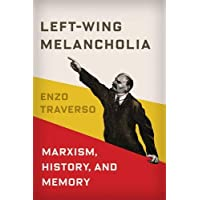 Left-Wing Melancholia: Marxism, History, and Memory