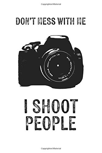 Read Online Don't Mess With Photographers Journal: A Notebook for Photographers and Camera Lovers PDF