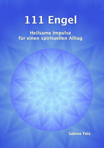 111 Engel: Heilsame Impulse für einen spirituellen Alltag Taschenbuch – 22. August 2014 Sabine Fels 3945485215 Esoterik Body