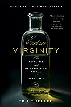 Extra Virginity: The Sublime and Scandalous World of Olive Oil by [Mueller, Tom]