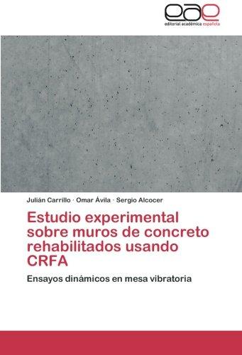 Estudio experimental sobre muros de concreto rehabilitados usando CRFA: Ensayos dinámicos en mesa vibratoria (Spanish Edition)