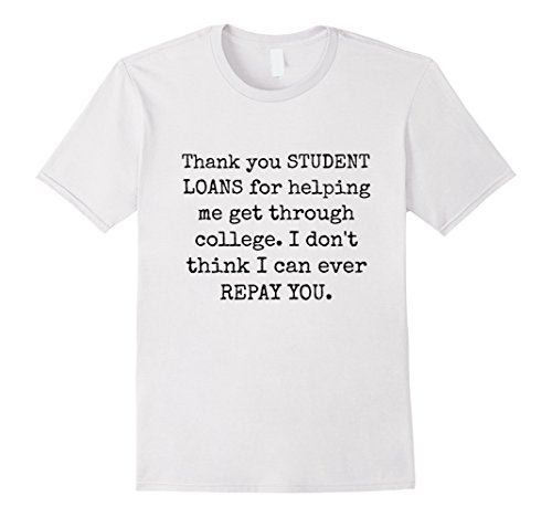 [Mens Student Loans Shirt for College Graduates Small White] (College Graduate Halloween Costume)