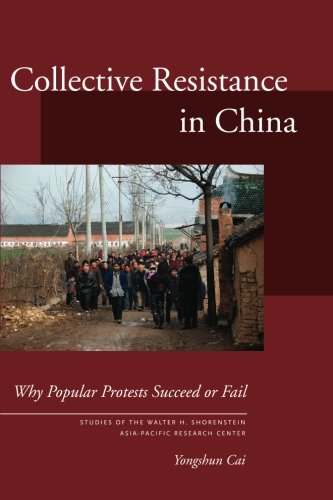 Collective Resistance in China: Why Popular Protests Succeed or Fail (Studies of the Walter H. Shorenstein Asia-Pacific