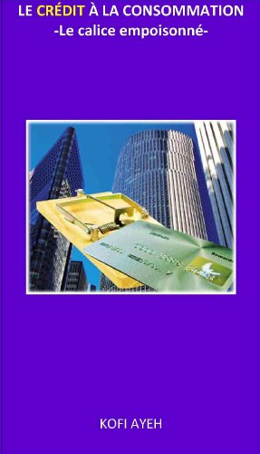 Le crédit à la consommation -  Le calice empoisonné (French Edition)